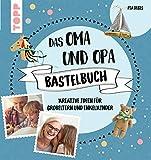 Das Oma und Opa Bastelbuch: Kreative Ideen für die tollsten Großeltern der Welt
