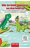 Milo, der kleine Dinosaurier aus dem Zaubertal: Kinderbuch mit Traum- und Fantasiereisen für Kinder...