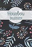 Hausbau Tagebuch: Bautagebuch für zukünftige Hausbesitzer zum Hausbau, Notizbuch für den Umbau...