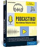Podcasting!: Alles, was Sie für Ihren erfolgreichen Podcast brauchen. Inkl. Praxistipps und...