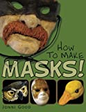 How to Make Masks!: Easy New Way to Make a Mask for Masquerade, Halloween and Dress-Up Fun, With...
