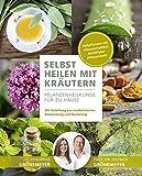 Selbst Heilen mit Krutern: Pflanzenheilkunde fr zu Hause - Mit Anleitung zur medizinischen Anwendung...