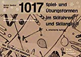 1017 Spiel- und Übungsformen für Skifahren, Carving, Skilanglauf, Big Foot, Snowblade und...