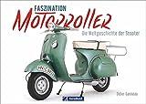 Motorroller: Faszination Motorroller. Die Welt-Geschichte der »Scooter«. Vespa, Lambretta,...
