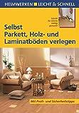 Selbst Parkett, Holz- und Laminatböden verlegen: Mit Profi- & Sicherheitstipps (Heimwerken leicht &...