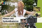 Filmen mit Systemkameras (Edition FotoHits): Faszinierende Videos mit der Canon EOS M; Fujifim...