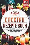 Cocktail Rezepte Buch: Die 150 leckersten Cocktails für jeden Anlass und Geschmack! Gin, Whiskey,...