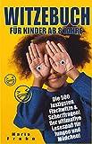 Witzebuch Kinder ab 8: Die 500 lustigsten Flachwitze & Scherzfragen! Der ultimative Lesespaß für...