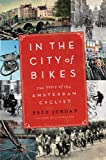 In the City of Bikes: The Story of the Amsterdam Cyclist (English Edition)