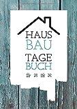 Hausbau Tagebuch: Ein Bautagebuch für Bauherren zum Ausfüllen mit Planungshilfen zum Hausbau oder...