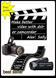 Make better videos with your dslr or camera: Filming with Canon and Nikon dslr, compact cameras and...