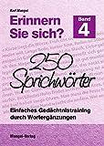 Erinnern Sie sich? 250 Sprichwrter: Einfaches Gedchtnistraining durch Wortergnzungen - Band 4...