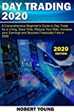 DAY TRADING 2020: A Comprehensive Beginners Guide to Day Trade for a Living, Save Time, Reduce Your...