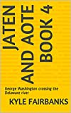 Jaten And Aote Book 4: George Washington crossing the Delaware river (English Edition)