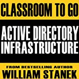 Active Directory Infrastructure Classroom-to-Go: Windows Server 2003 Edition