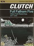 Clutch - Full Fathom Five - Video Field Recording 2007/2008