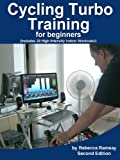 Cycling Turbo Training for Beginners - a quick start guide to cycling indoors to Explode your...