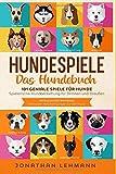 HUNDESPIELE Das Hundebuch: 101 geniale Spiele für Hunde - Spielerische Hundeerziehung für Drinnen...