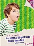 Praxistipps zu Hörgeräten und Cochlea-Implantaten: Vom Baby bis zum Teenager (Kinder sind Kinder...