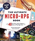 The Ultimate Micro-RPG Book: 40 Fast, Easy, and Fun Tabletop Games―to Play Right Now! (The...