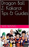 Dragon Ball Z: Kakarot Tips & Guides (English Edition)