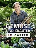 Gemüse und Kräuter im Garten - Naturnah gärtnern: alles, was man als Selbstversorger wissen muss...