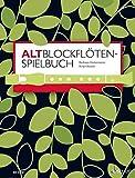 Altblockflöten-Spielbuch: für ältere Kinder, Jugendliche und Erwachsene. 1-3 Alt-Blockflöten,...