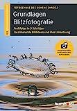 Grundlagen Blitzfotografie: Profilfotos in 3 Schritten. Faszinierende Bildideen und ihre Umsetzung....