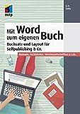 Mit Word zum eigenen Buch: Buchsatz und Layout für Selfpublishing & Co.; Romane, Fachbücher,...