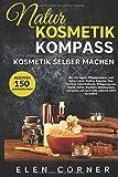 Naturkosmetik Kompass: Kosmetik selber machen: Bio und Vegan Rezepte: Creme, Peeling, Sugaring, Deo,...