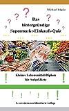 Das hintergründige Supermarkt-Einkaufs-Quiz: Kleines Lebensmittel-Diplom für Aufgeklärte