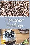Flohsamen Puddings: Einfach Abnehmen mit leckeren Puddings mit Flohsamenschalen 50 tolle Rezeptideen...