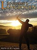 Bogenbau 1: Langbogen
