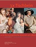 3 x Tischbein: Und die europäische Malerei um 1800. Katalogbuch zur Ausstellung:...