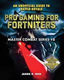 Pro Gaming for Fortniters: An Unofficial Guide to Battle Royale (Master Combat Book 8) (English...