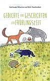 Gedichte und Geschichten zur Frühlingszeit: Frühlingsbuch für Kinder ab vier Jahren mit...
