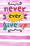 Never ever give up: Notizbuch mit coolem Spruch in DIN A5 mit Inhaltsverzeichnis und Seitenzahlen...