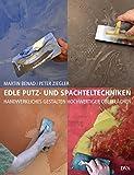 Edle Putz- und Spachteltechniken: Handwerkliches Gestalten hochwertiger Oberflchen