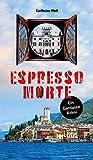 Espresso Morte: Ein Gardasee Krimi