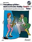 Saxophon spielen  mein schnstes Hobby: Die moderne Schule fr Jugendliche und Erwachsene. Band 2....