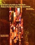 diversite culturelle au viet nam : enjeu multiples, approches plurielles (SANS COLL - UNESCO)