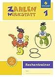 Zahlenwerkstatt - Rechentrainer / Ausgabe 2015: Zahlenwerkstatt - Ausgabe 2015: Rechentrainer 1