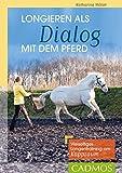 Longieren als Dialog mit dem Pferd: Vielseitiges Longen-Training am Kappzaum (Reiterpraxis)