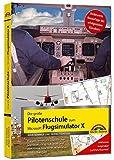 Die große Pilotenschule zum Microsoft Flugsimulator X - verbesserte Neuauflage des Klassikers -...
