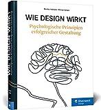 Wie Design wirkt: Prinzipien erfolgreicher Gestaltung – Werbe-Psychologie, visuelle Wahrnehmung,...