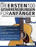 Gitarre: Die ersten 100 Gitarrenübungen für Anfänger: Anfängerübungen für Gitarre, die die...