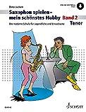 Saxophon spielen – mein schönstes Hobby: Die moderne Schule für Jugendliche und Erwachsene. Band...