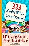 333 Kinderwitze & Scherzfragen: Geschenk für Mädchen und Junge ab 8 Jahre, Witzebuch für Kinder,...