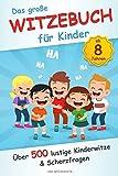 Das große Witzebuch für Kinder: Über 500 lustige Kinderwitze und Scherzfragen für Kinder ab 8...