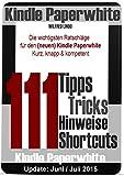 Kindle Paperwhite: 111 Tipps, Tricks, Hinweise und Shortcuts: Die wichtigsten Ratschläge für den...